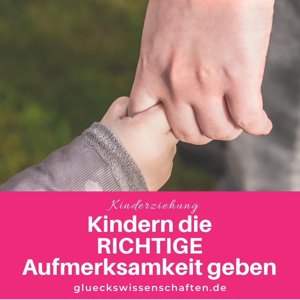 Glückswissenschaften - Kindererziehung -Kindern die RICHTIGE Aufmerksamkeit geben