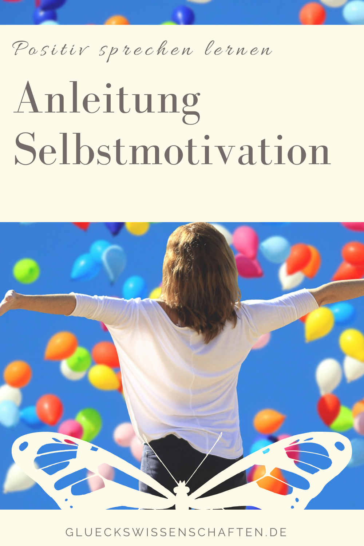 Glückswissenschaften - Positiv sprechen lernen - Anleitung Selbstmotivation