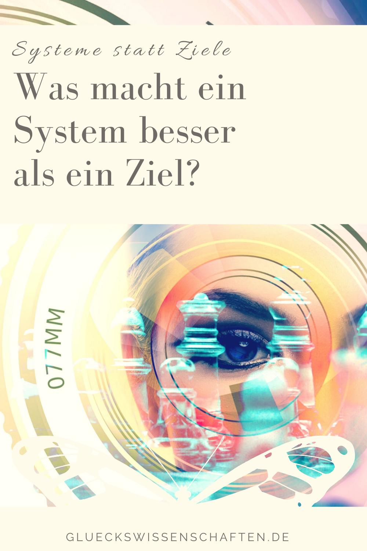 Glückswissenschaften - Systeme statt Ziele - Was macht ein System besser als ein Ziel