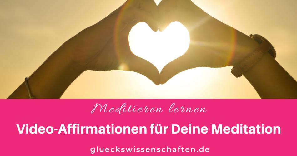 Glückswissenschaften - Meditieren lernen - Video-Affirmationen für Deine Meditation