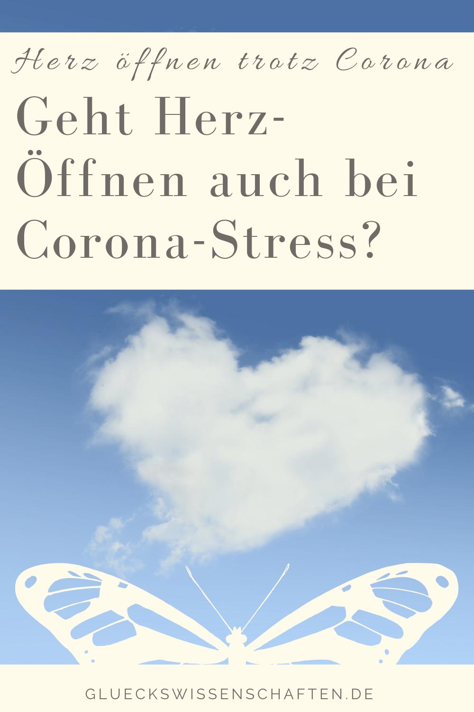 Glückswissenschaften - Herz öffnen - Geht Herz-Öffnen auch bei Corona-Stress