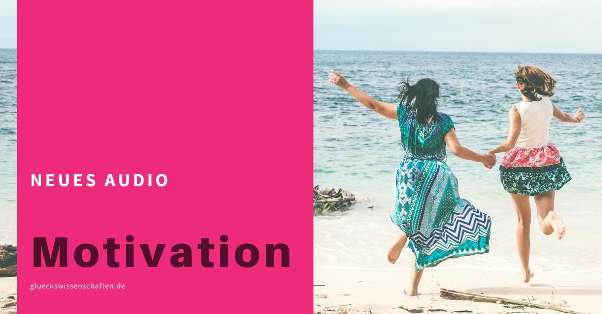 Glückswissenschaften - Neues Audio - Motivation