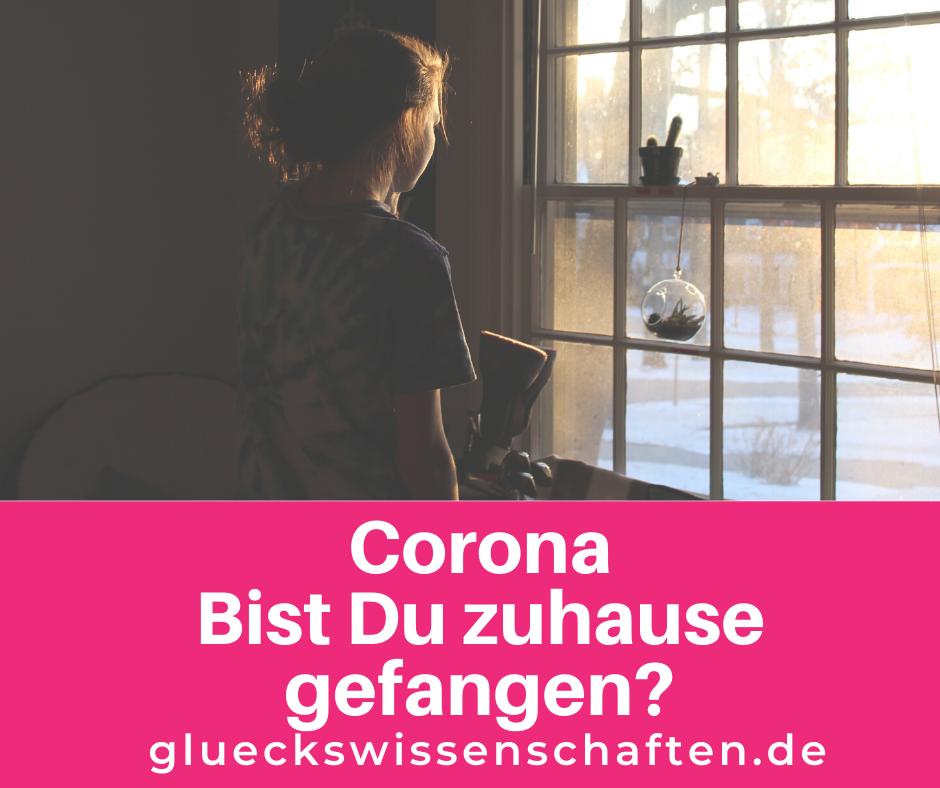 Glückswissenschaften- Pure Lebensfreude - Corona Bist Du zuhause gefangen