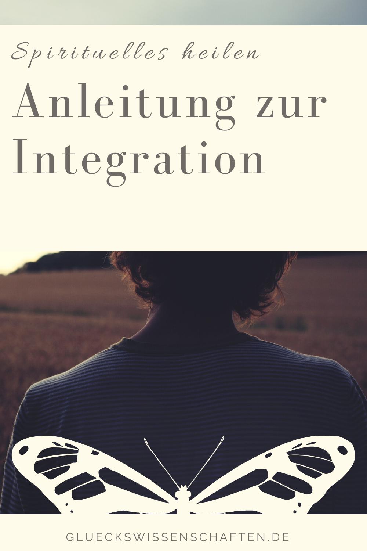 Glückswissenschaften - Spirituelles heilen - Anleitung zur Integration