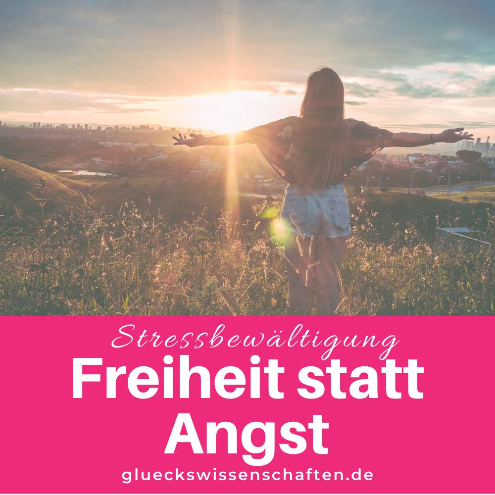 Glückswissenschaften - Stressbewältigung -Freiheit statt Angst