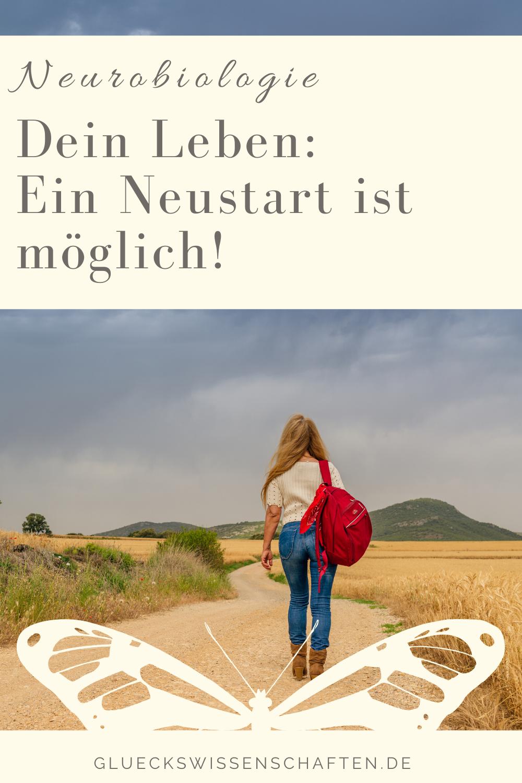 Glückswissenschaften - Neurobiologie -Dein Leben- Ein Neustart ist möglich!