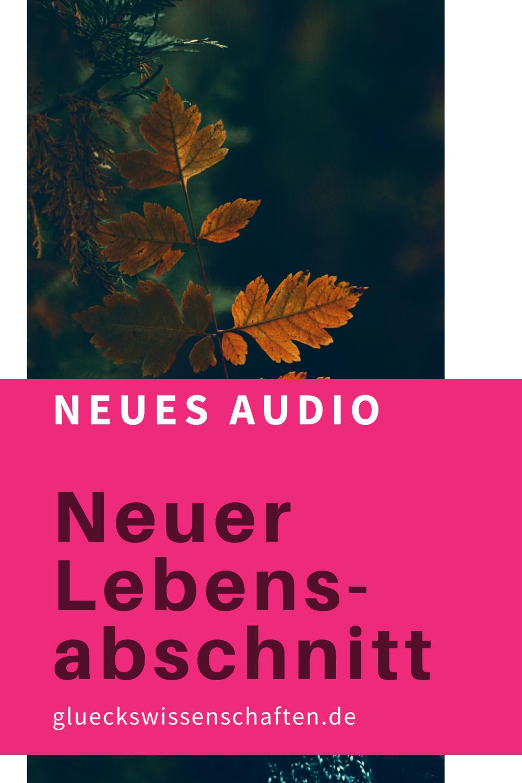 Glueckswissenschaften- Neues Audio im Kurs - Neuer Lebensabschnitt