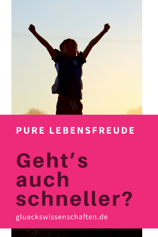 Glueckswissenschaften- Pure Lebensfreude erreichen - Geht es auch schneller?