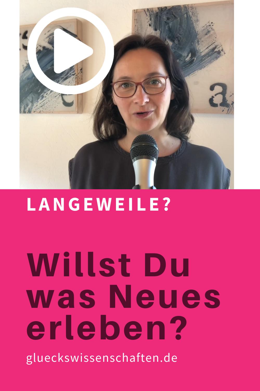 Glueckswissenschaften- VIDEO - Keine Langeweile -Willst Du was Neues erleben