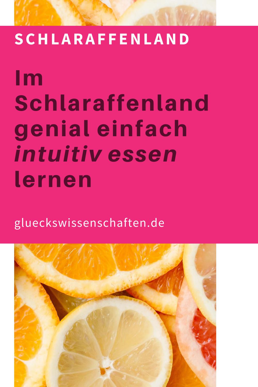 Glueckswissenschaften- Intuitives Essen - Schlaraffenland-Im Schlaraffenland genial einfach intuitiv essen lernen