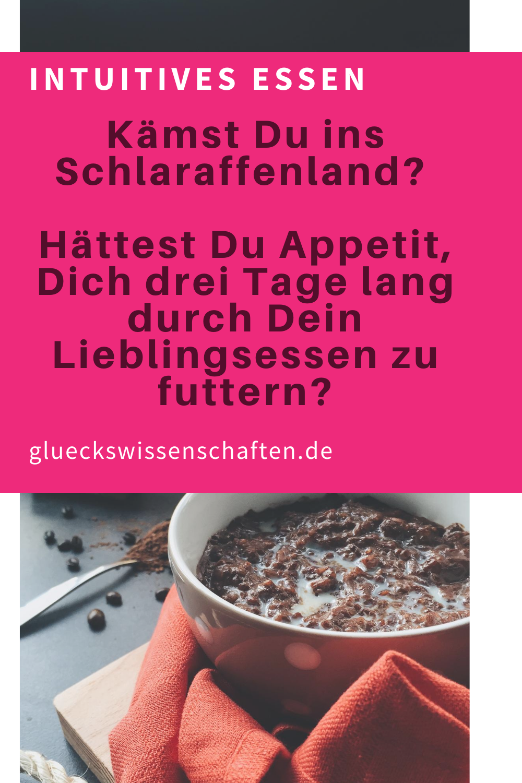 Glueckswissenschaften- Intuitives Essen - Schlaraffenland -Kämst Du ins Schlaraffenland