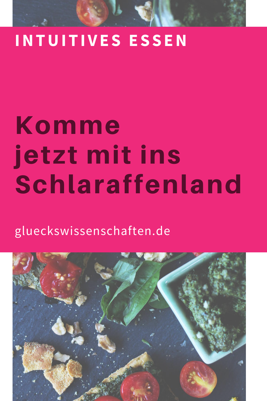 Glueckswissenschaften- Intuitives Essen - Schlaraffenland- Komme jetzt mit ins Schlaraffenland