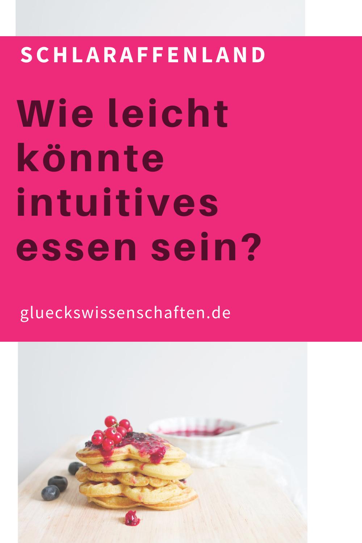 Glueckswissenschaften- Intuitives Essen - Schlaraffenland-Wie leicht könnte intuitives essen sein