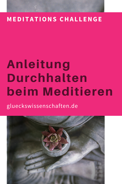 Glueckswissenschaften- Meditations Challenge-Anleitung Durchhalten beim Meditieren