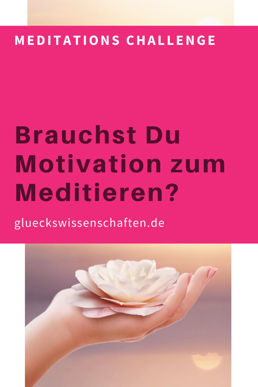 Glueckswissenschaften- Meditations Challenge Brauchst Du Motivation zum Meditieren