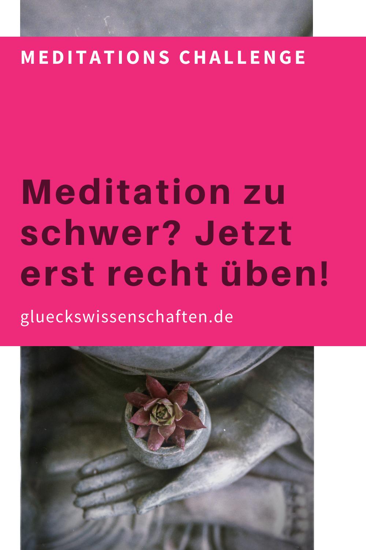 Glueckswissenschaften- Meditations Challenge-Meditation zu schwer- Jetzt erst recht üben