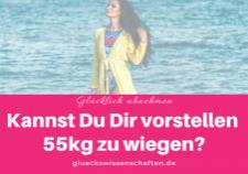 Glückswissenschaften - Glücklich abnehmen - Kannst Du Dir vorstellen 55kg zu wiegen