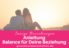 Glückswissenschaften - Innige Beziehungen - Anleitung Balance für Deine Beziehung