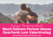 Glückswissenschaften - Innige Partnerschaft - Mach Deinem Partner dieses Geschenk zum Valentinstag