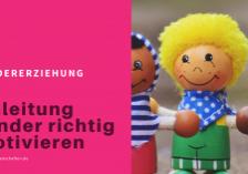 Glückswissenschaften - Kindererziehung - Anleitung Kinder richtig motivieren