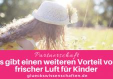 Glückswissenschaften - Kindererziehung - Es gibt einen weiteren Vorteil von frischer Luft für Kinder