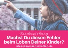 Glückswissenschaften - Kinderziehung-Machst Du diesen Fehler beim Loben Deiner Kinder