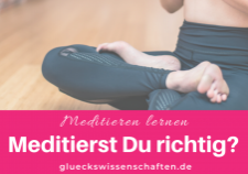 Glückswissenschaften - Meditieren lernen - Meditierst Du richtig