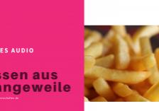 Glückswissenschaften - Neues Audio - Essen aus Langeweile