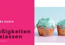 Glückswissenschaften - Neues Audio - Süßigkeiten loslassen