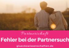 Glückswissenschaften - Partnerschaft - 7 Fehler bei der Partnersuche