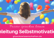 Glückswissenschaften -Positiv sprechen lernen - Anleitung Selbstmotivation