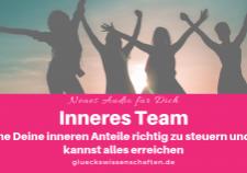 Glückswissenschaften - neues Audio - Inneres Team Lerne Deine inneren Anteile richtig zu steuern und Du kannst alles erreichen