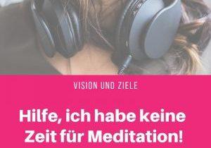 Hilfe, ich habe keine Zeit für Meditation