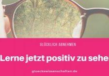 Lerne jetzt positiv zu sehen