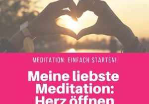 Meditation: Einfach starten! Meine liebste Meditation: Herz öffnen