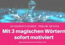 Mit 3 magischen Wörtern sofort motiviert