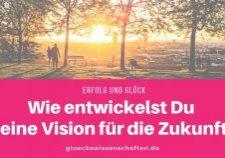 Wie entwickelst Du Deine Vision für die Zukunft?