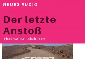 glueckswissenschaften -Neues Audio - Der letzte Anstoß